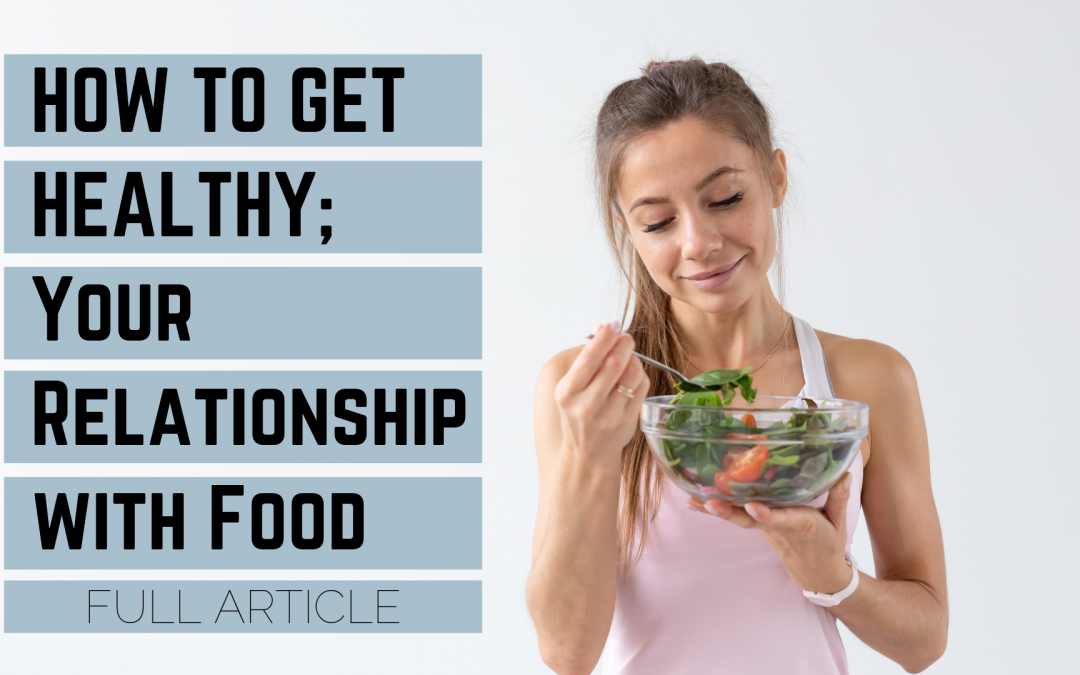 How to get healthy — Your Relationship with Food