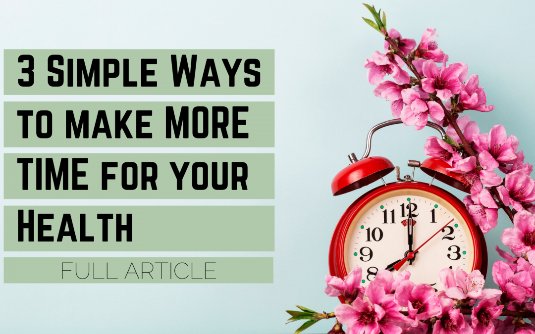 3 Simple Ways to make MORE time for your Health