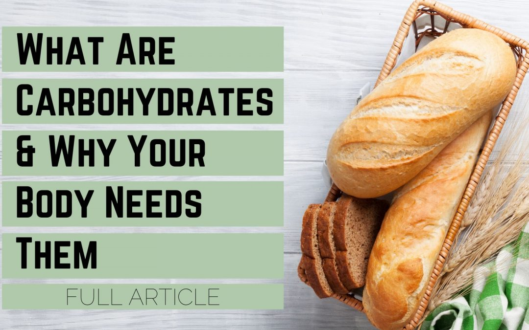 What are Carbohydrates and Why Your Body Needs Them